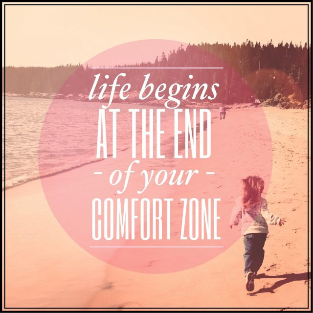 comfort Life begins at the end of your comfort zone